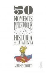 50 moments imprescindibles de la històri