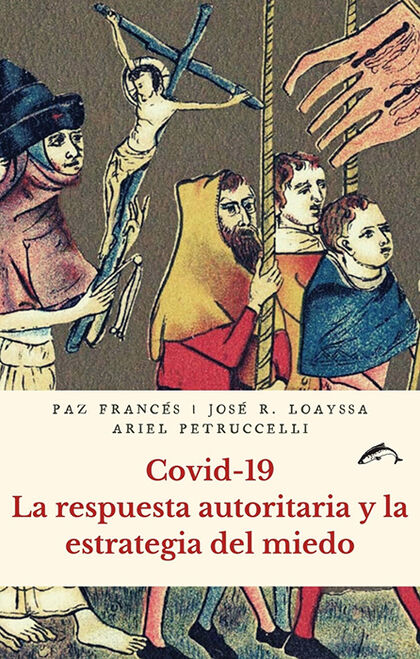 Covid-19. La respuesta autoritaria y la estratégia del miedo