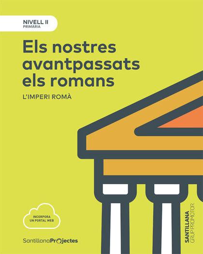 ELS NOSTRES AVANTPASSATS ELS ROMANS. L'IMPERI ROMA 2 PRIMÀRIA Grup Promotor Text 9788491305910