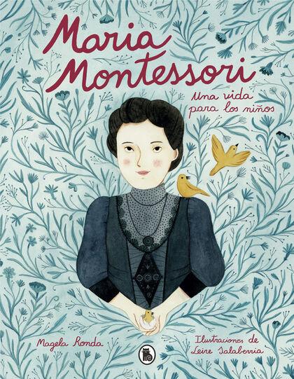 María Montessori. Una vida para los niño