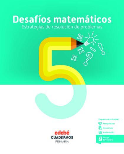 CUAD DESAFIOS MATEMATICOS 5 (CAS) Edebé 9788468336558