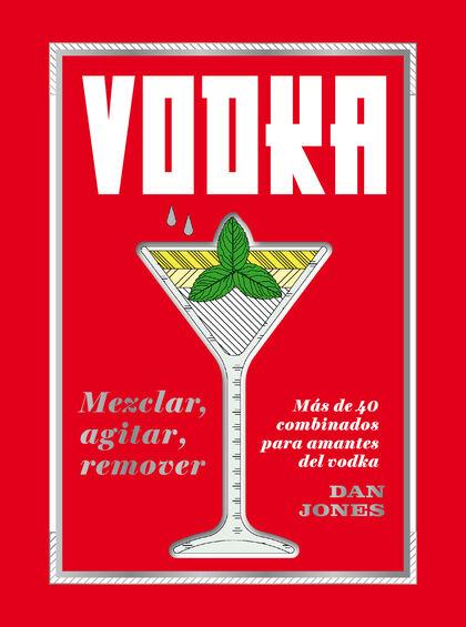 Vodka: Mezclar, agitar, remover