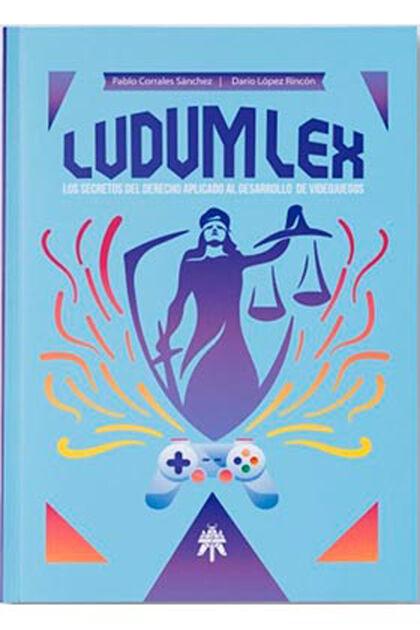 Ludum lex. Los secretos del derecho aplicado al desarrollo de videojuegos