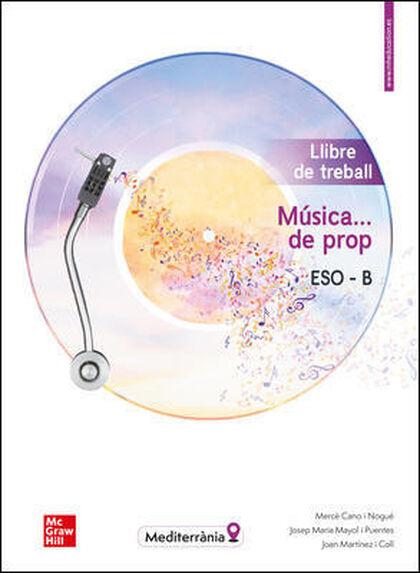 MÚSICA... DE PROP - ESO B - LLIBRE DE TREBALL. McGraw-Hill Text 9788448615864