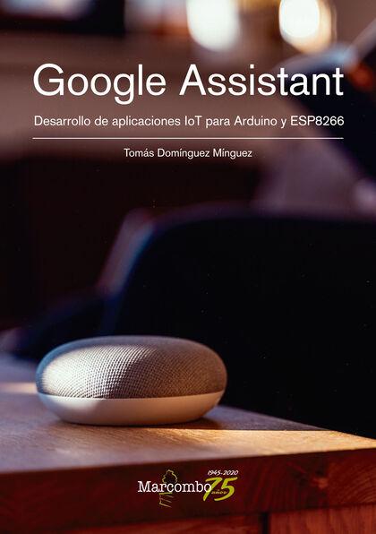 Google Assistant. Desarrollo de aplicaciones IoT para Arduino y ESP8266