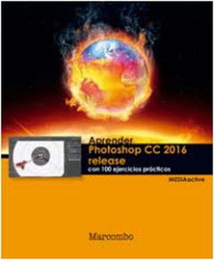Aprender Photoshop CC 2016 Release con 100 ejercicios prácticos