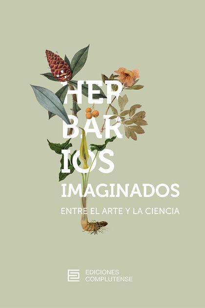 Herbarios Imaginados Entre El Arte Y La Ciencia