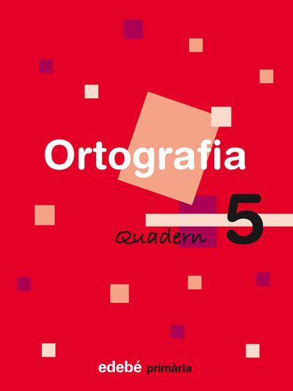 ORTOGRAFIA CATALANA QUADERN 05 2n PRIMÀRIA Edebé 9788423683987