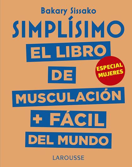 Simplísimo. El libro de musculación más fácil del mundo. Especial mujeres