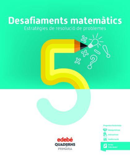 QUAD DESAFIAMENTS MATEMATICS 5 (CAT) Edebé 9788468336480