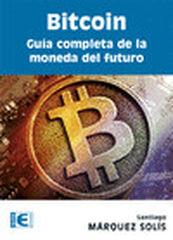 Bitcoin. Guía completa de la moneda del