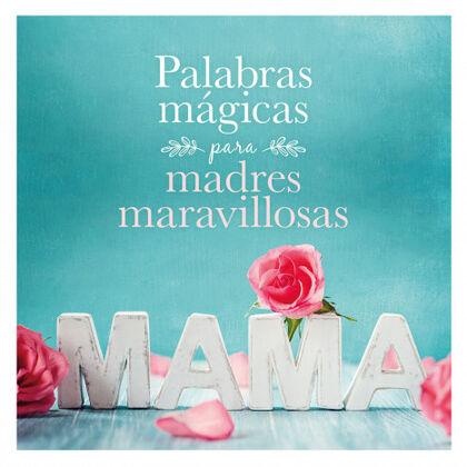 Palabras mágicas para madres maravillosa
