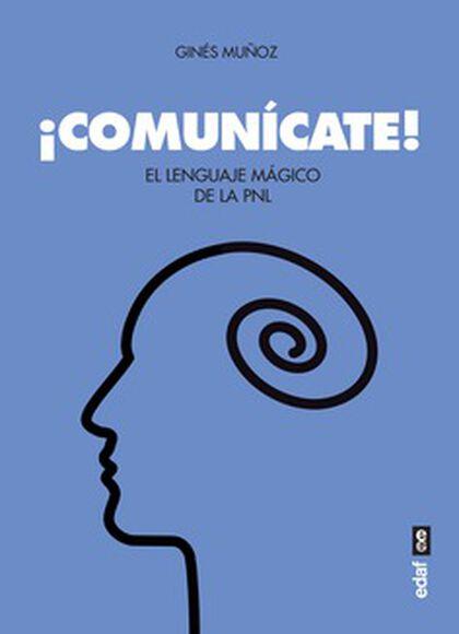 ¡Comunícate! El lenguaje mágico de la PNL