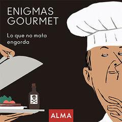 Enigmas Gourmet. Lo Que No Mata Engorda