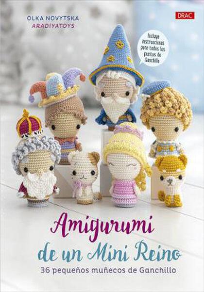 Amigurumi de un Mini Reino. 36 pequeños muñecos de ganchillo